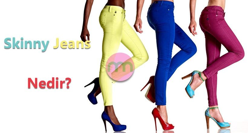 Skinny Jeans Nedir?
